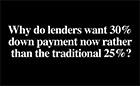 Video - Why do lenders want 30% down payment now rather than the traditional 25%?